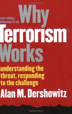 Why terrorism works : understanding the threat, responding to the challenge