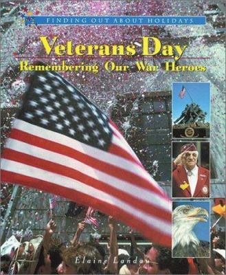 Veterans Day--remembering our war heroes / Elaine Landau.