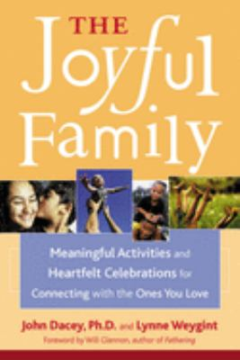 The joyful family : meaningful activities and heartfelt celebrations for connecting with the ones you love