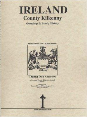 Ireland, County Kilkenny : genealogy & family history : special extracts from the Irish archives