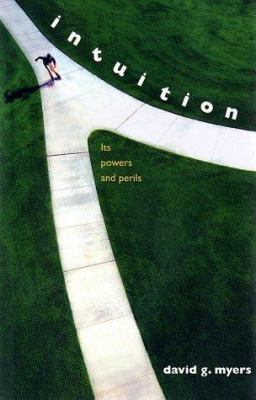 Intuition : its powers and perils
