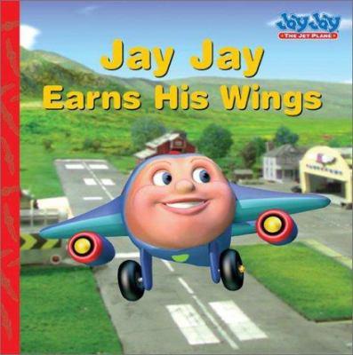 Jay Jay earns his wings / adapted by Jodi Huelin.
