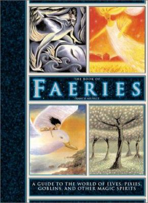 The book of faeries : a guide to the world of elves, pixies, goblins and other magic spirits