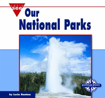 Our national parks / by Lucia Raatma.