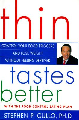 Thin tastes better : control your food triggers and lose weight without feeling deprived