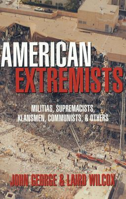American extremists : militias, supremacists, klansmen, communists & others