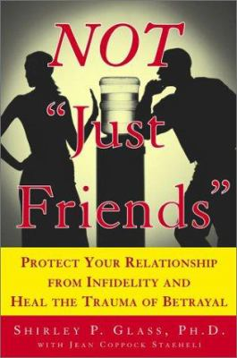 "Not ""just friends"" : protect your relationship from infidelity and heal the trauma of betrayal"
