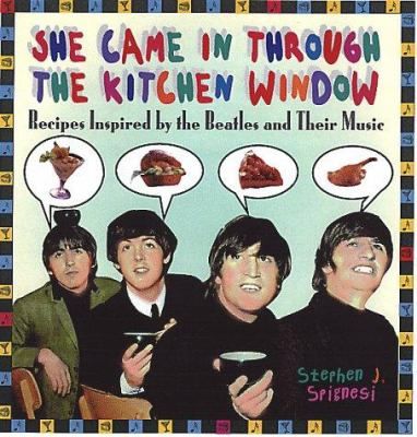 She came in through the kitchen window : recipes inspired by the Beatles and their music