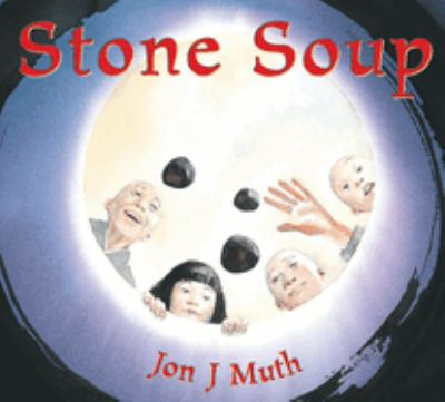 Stone soup / retold and illustrated by Jon J. Muth.