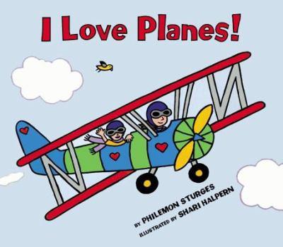 I love planes! / by Philemon Sturges ; illustrated by Shari Halpern.