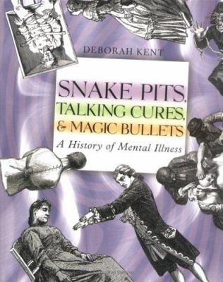 Snake pits, talking cures & magic bullets : a history of mental illness