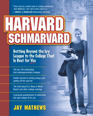 Harvard, schmarvard : getting beyond the Ivy League to the college that is best for you