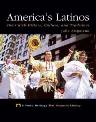 America's Latinos : their rich history, culture, and traditions