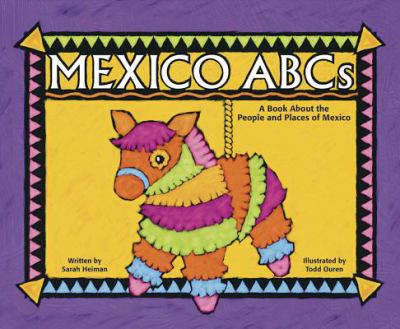 Mexico ABCs : a book about the people and places of Mexico / written by Sarah Heiman ; illustrated by Todd Ouren.