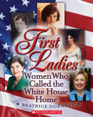 First ladies : women who called the White House home