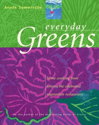 Everyday Greens : home cooking from Greens, the celebrated vegetarian restaurant