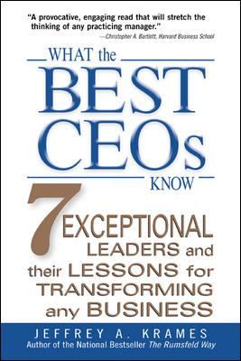 What the best CEOs know : 7 exceptional leaders and their lessons for transforming any business / Jeffrey A. Krames.