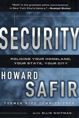Security : policing your homeland, your city, yourself / Howard Safir with Ellis Whitman.