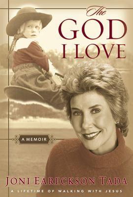 The God I love : a lifetime of walking with Jesus / Joni Eareckson Tada.