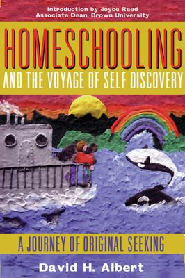 Homeschooling and the voyage of self-discovery : a journey of original seeking