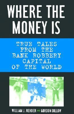 Where the money is : true tales from the bank robbery capital of the world