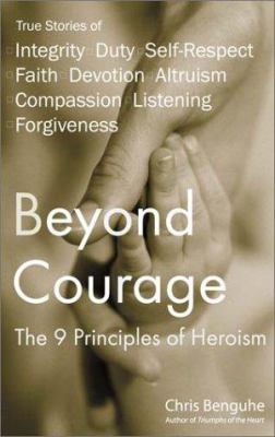 Beyond courage : the 9 principles of heroism
