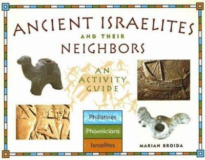 Ancient Israelites and their neighbors : an activity guide / Marian Broida.