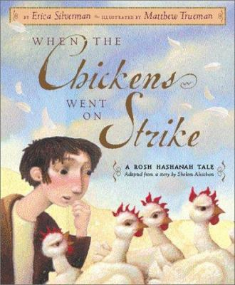When the chickens went on strike : A Rosh Hashanah tale / by Erica Silverman ; adapted from a story by Sholom Aleichem ; illustrations by Matthew Trueman.