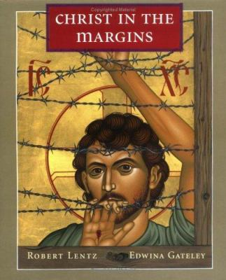 Christ in the margins / icons and biographies by Robert Lentz ; reflections by Edwina Gateley.