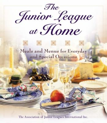 The Junior League at home : meals and menus for every day & special occasions