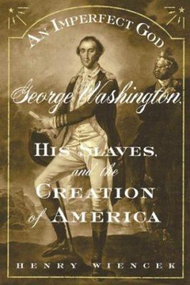 An imperfect god : George Washington, his slaves, and the creation of America