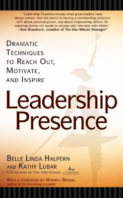 Leadership presence : dramatic techniques to reach out, motivate, and inspire