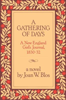 A gathering of days : a New England girl's journal, 1830-32 : a novel