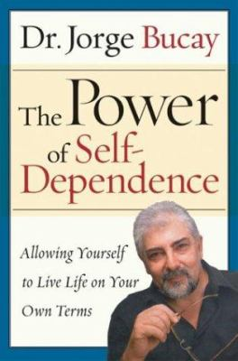 The power of self-dependence : allowing yourself to live life on your own terms