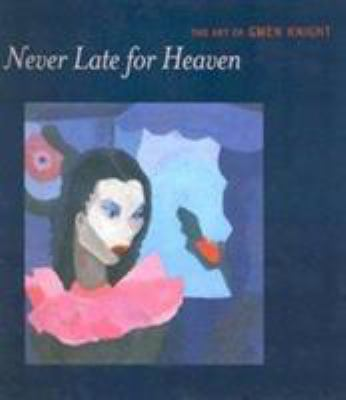 Never late for heaven : the art of Gwen Knight