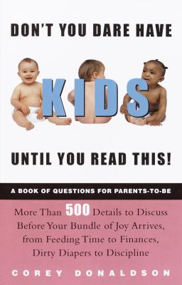 Don't you dare have kids until you read this! : the book of questions for parents-to-be