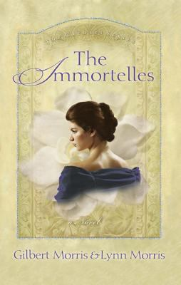 The immortelles / Gilbert Morris & Lynn Morris.