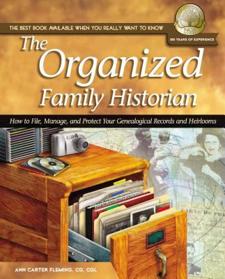 The organized family historian : how to file, manage, and protect your genealogical research and heirlooms / Ann Carter Fleming.