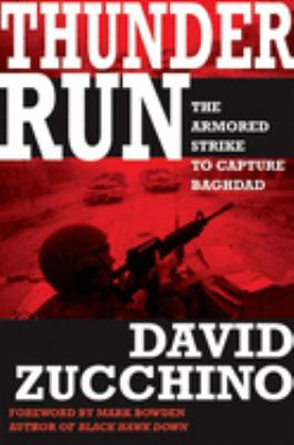 Thunder run : the Spartan brigade and the battle for Baghdad / David Zucchino ; foreword by Mark Bowden.