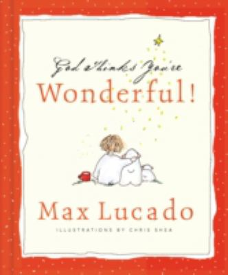 God thinks you're wonderful : a collection of encouraging thoughts from the published works of Max Lucado