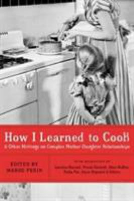 How I learned to cook : and other writings on complex mother-daughter relationships