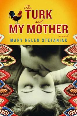 The Turk and my mother : a novel / Mary Helen Stefaniak.