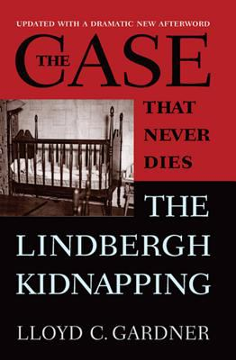 The case that never dies : the Lindbergh kidnapping