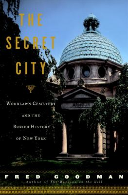 The secret city : Woodlawn Cemetery and the buried history of New York