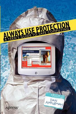 Always use protection : a teen's guide to safe computing