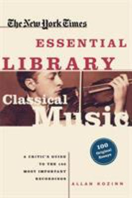 The New York Times essential library : classical music : a critic's guide to the 100 most important recordings