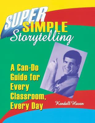Super simple storytelling : a can-do guide for every classroom, every day