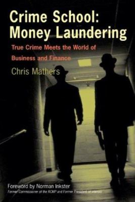 Crime school : money laundering : true crime meets the world of business and finance