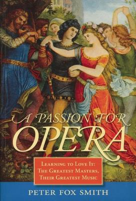 Opera : learning to love it : the greatest masters, their greatest music