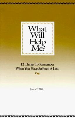 What will help me? : 12 things to remember when you have suffered a loss